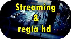 Streaming video regia HD